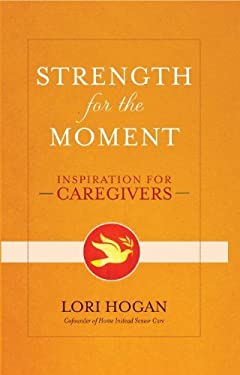Strength for the Moment: Inspiration for Caregivers 9780307887009