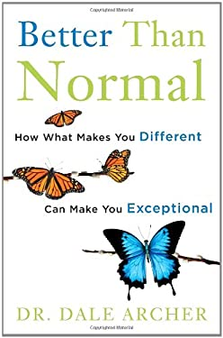 Better Than Normal: How What Makes You Different Can Make You Exceptional 9780307887467