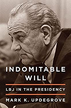 Indomitable Will: LBJ in the Presidency 9780307887719