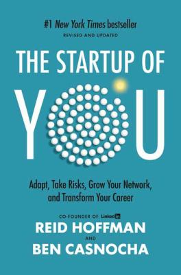 The Start-Up of You: Adapt to the Future, Invest in Yourself, and Transform Your Career 9780307888907