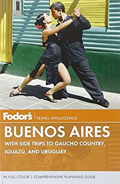 Fodor's Buenos Aires: With Side Trips to Gaucho Country, Iguazu, and Uruguay 9780307928368