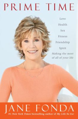 Prime Time: Love, Health, Sex, Fitness, Friendship, Spirit--Making the Most of All of Your Life 9780307934130