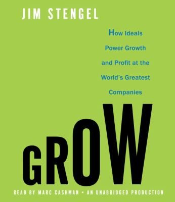 Grow: How Ideals Power Growth and Profit at the World's Greatest Companies 9780307944153