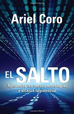 El Salto: Aprovecha las Nuevas Tecnologias y Alcanza Tu Potencial 9780307947413