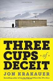 Three Cups of Deceit: How Greg Mortenson, Humanitarian Hero, Lost His Way 13951044