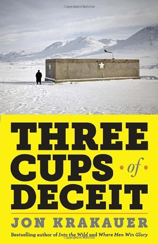 Three Cups of Deceit: How Greg Mortenson, Humanitarian Hero, Lost His Way 9780307948762