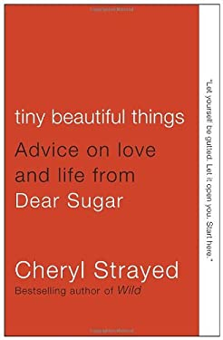 Tiny Beautiful Things: Advice on Love and Life from Dear Sugar 9780307949332