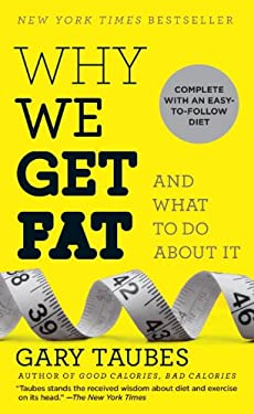 Why We Get Fat: And What to Do about It 9780307949431