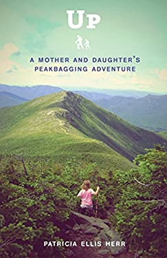 Up: A Mother and Daughter's Peakbagging Adventure 9780307952073