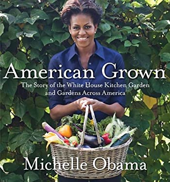 American Grown: The Story of the White House Kitchen Garden and Gardens Across America 9780307956026