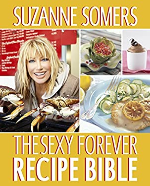 The Sexy Forever Recipe Bible 9780307956705