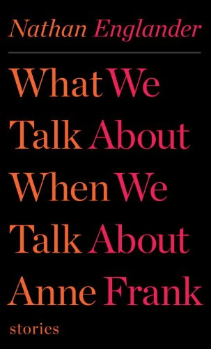 What We Talk about When We Talk about Anne Frank: Stories 9780307958709