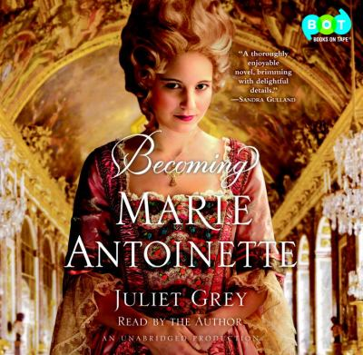 Becoming Marie Antoinette: A Novel 9780307967657