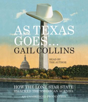 As Texas Goes...: How the Lone Star State Hijacked the American Agenda 9780307969859