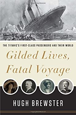 Gilded Lives, Fatal Voyage: The Titanic's First-Class Passengers and Their World 9780307984708