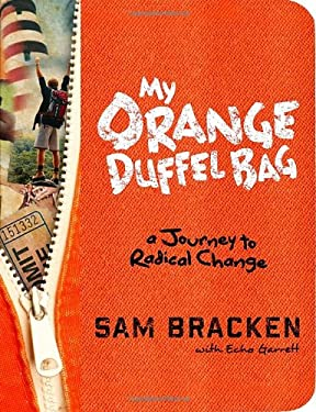 My Orange Duffel Bag: A Journey to Radical Change 9780307984883