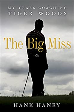 The Big Miss: My Years Coaching Tiger Woods 9780307985989