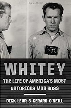 Whitey: The Life of America's Most Notorious Mob Boss 9780307986535