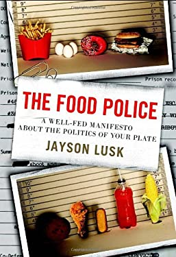 The Food Police: A Well-Fed Manifesto about the Politics of Your Plate 9780307987037