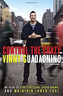 Control the Crazy: My Plan to Stop Stressing, Avoid Drama, and Maintain Inner Cool 9780307987242