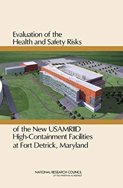 Evaluation of the Health and Safety Risks of the New Usamriid High Containment Facilities at Fort Detrick, Maryland 9780309151450