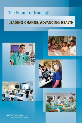 The Future of Nursing: Leading Change, Advancing Health 9780309158237