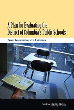 A Plan for Evaluating the District of Columbia's Public Schools: From Impressions to Evidence 9780309209366