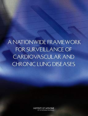 A Nationwide Framework for Surveillance of Cardiovascular and Chronic Lung Diseases 9780309212168