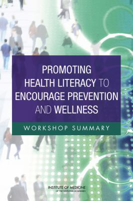 Promoting Health Literacy to Encourage Prevention and Wellness: Workshop Summary 9780309215770