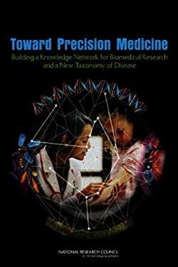 Toward Precision Medicine: Building a Knowledge Network for Biomedical Research and a New Taxonomy of Disease 9780309222228