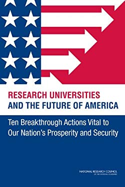 Research Universities and the Future of America: Ten Breakthrough Actions Vital to Our Nation's Prosperity and Security 9780309256391
