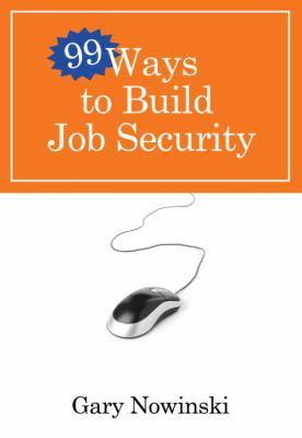 99 Ways to Build Job Security 9780307458407