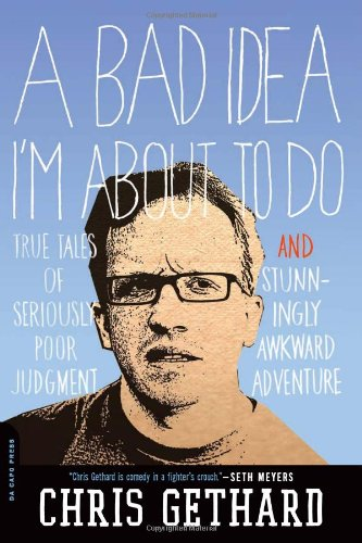 A Bad Idea I'm about to Do: True Tales of Seriously Poor Judgment and Stunningly Awkward Adventure 9780306820304