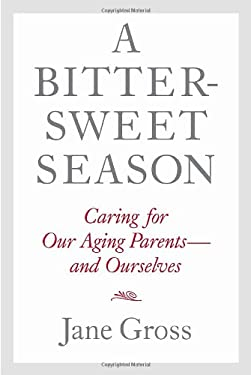 A Bittersweet Season: Caring for Our Aging Parents--And Ourselves 9780307271822