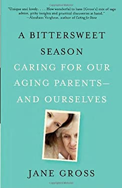 A Bittersweet Season: Caring for Our Aging Parents--And Ourselves 9780307472403