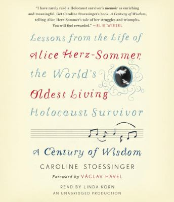 A Century of Wisdom: Lessons from the Life of Alice Herz-Sommer, the World's Oldest Living Holocaust Survivor 9780307967671