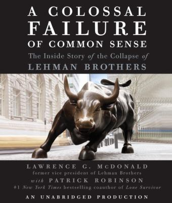 A Colossal Failure of Common Sense: The Inside Story of the Collapse of Lehman Brothers 9780307702418