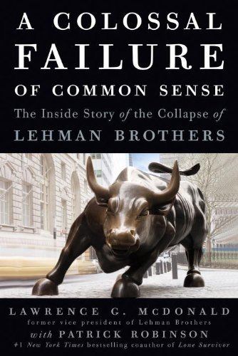 A Colossal Failure of Common Sense: The Inside Story of the Collapse of Lehman Brothers 9780307588333