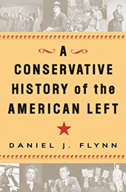 A Conservative History of the American Left 9780307339461
