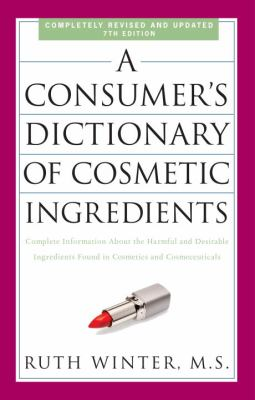 A   Consumer's Dictionary of Cosmetic Ingredients: Complete Information about the Harmful and Desirable Ingredients Found in Cosmetics and Cosmeceutic 9780307451118
