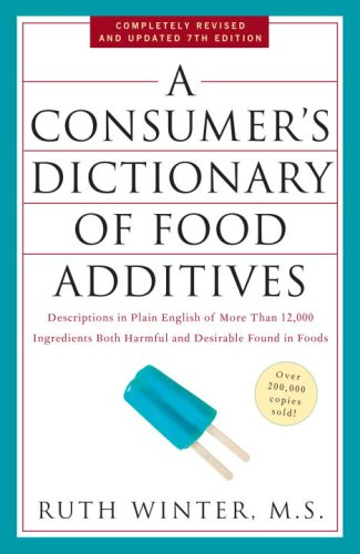 A Consumer's Dictionary of Food Additives: Descriptions in Plain English of More Than 12,000 Ingredients Both Harmful and Desirable Found in Foods 9780307408921