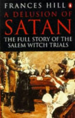 A Delusion of Satan: The Full Story of the Salem Witch Trials 9780306811593