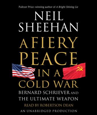 A Fiery Peace in a Cold War: Bernard Schriever and the Ultimate Weapon 9780307576699