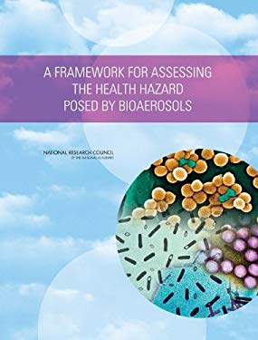 A Framework for Assessing the Health Hazard Posed by Bioaerosols 9780309111508