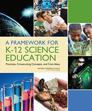 A Framework for K-12 Science Education: Practices, Crosscutting Concepts, and Core Ideas 9780309217422