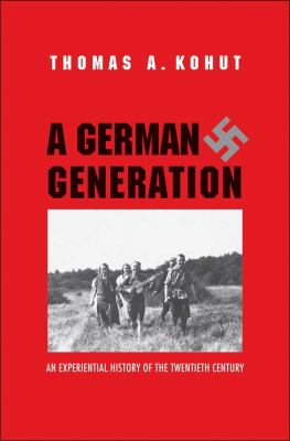 A German Generation: An Experiential History of the Twentieth Century 9780300170030