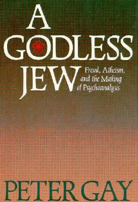 A Godless Jew: Freud, Atheism, and the Making of Psychoanalysis 9780300040081