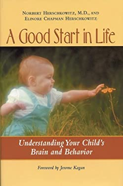 A Good Start in Life: Understanding Your Child's Brain and Behavior 9780309076395
