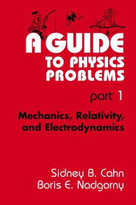 A Guide to Physics Problems: Part 1: Mechanics, Relativity, and Electrodynamics 9780306446795