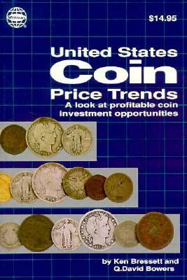 A Guide to United States Coin Price Trends: A Revealing Look at Profitable Coin Investment Opportunities 9780307093608